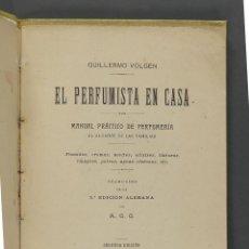Livres anciens: EL PERFUMISTA EN CASA. MANUAL PRÁCTICO DE PERFUMERIA AL ALCANCE DE LAS FAMILIAS. GUILLERMO VOLGEN. Lote 156207790
