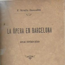 Libros antiguos: LA ÓPERA EN BARCELONA. ESTUDIO HISTÓRICO-CRÍTICO / F. VIRELLA. BCN, 1888. 20X13 CM. 386 P.. Lote 156320074