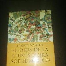 Libros antiguos: LASZLO PASSUTH, EL DIOS DE LA LLUVIA LLORA SOBRE MEXICO. Lote 156433654