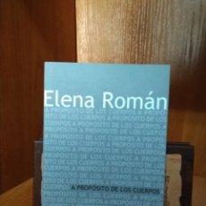 Libros antiguos: APROPÓSITO DE LOS CUERPOS, ELENA ROMÁN. Lote 156471434