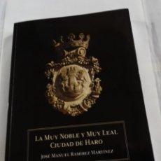 Libros antiguos: LA MUY NOBLE Y LEAL CIUDAD DE HARO. JOSE MANUEL RAMÍREZ MARTÍNEZ. HISTORIA DE HARO .(LA RIOJA). Lote 156500618