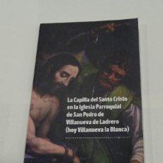 Libros antiguos: CAPILLA DE SANTO CRISTO IGLESIA SAN PEDRO DE VILLANUEVA LADRERO. JOSE MANUEL RAMÍREZ LA RIOJA. Lote 156502010