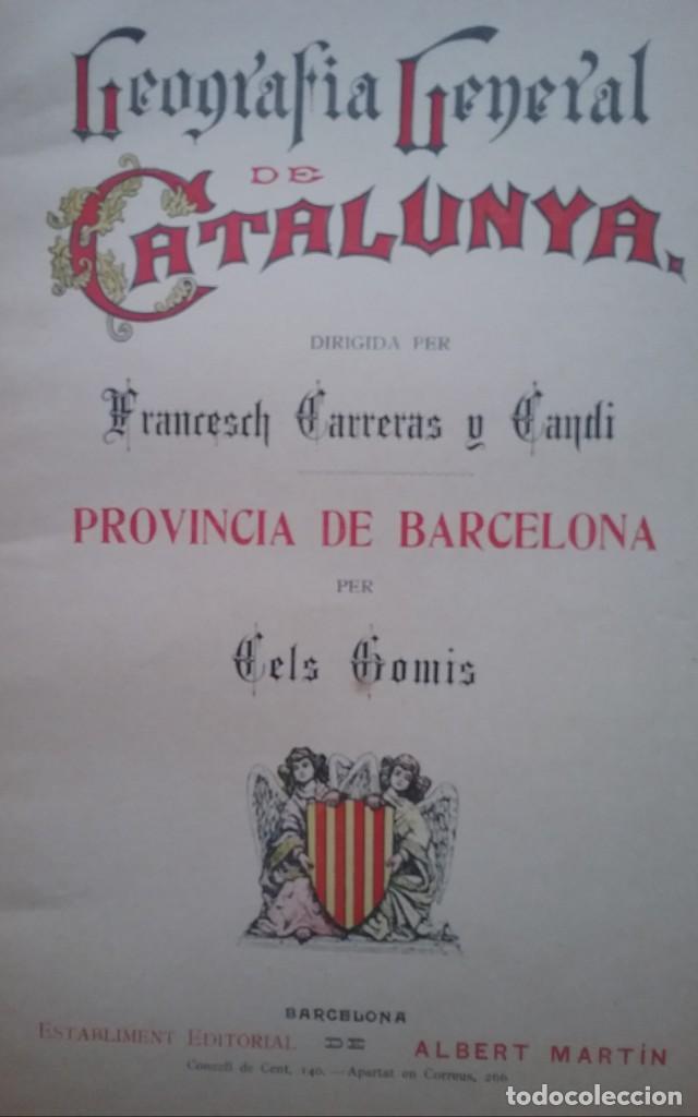 Libros antiguos: GEOGRAFIA GENERAL DE CATALUNYA PROVINCIA 4 VOL. F. CARRERAS Y CANDI PRINCIPIOS S. XX - Foto 3 - 156621922