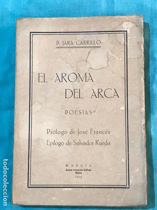 MURCIA POESIA- EL AROMA DEL ARCA- P. JARA CARRILLO 1.929 DEDICADO A ANDRES SOBEJANO (Libros antiguos (hasta 1936), raros y curiosos - Literatura - Narrativa - Otros)