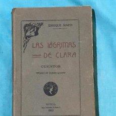 Libros antiguos: LAS LÁGRIMAS DE CLARA. CUENTOS. ENRIQUE MARTI- IMP. LOURDES. 1913. MURCIA - DEDICADO POR EL AUTOR . Lote 156831674