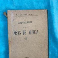 Libros antiguos: MISCELANIA COSAS DE MURCIA,1902 , JAVIER FUENTES Y PONTE. Lote 156838290