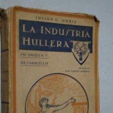 Libros antiguos: LA INDUSTRIA HULLERA. SAMA DE LANGREO. JULIÁN G. MUÑIZ.. Lote 156884882