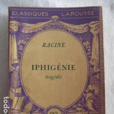 Libros antiguos: RACINE IPHIGÉNIE. CLASSIQUES LA ROUSSE. Lote 157089178