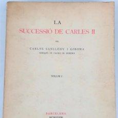 Libros antiguos: LA SUCESIÓN DE CARLOS II. C.SANLLEHY I GIRONA.IMPRENTA CASA CALVE.BARCELONA 1933. Lote 157203438