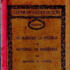 Libros antiguos: CIENCIA Y EDUCACION. EL MAESTRO, LA ESCUELA Y EL MATERIAL DE ENSEÑANZA. MANUEL B. COSSIO. . Lote 158009750