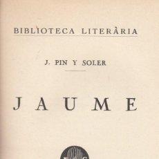 Libros antiguos: J. PIN Y SOLER. JAUME. BARCELONA, LLIBRERIA CATALONIA, S.F. (C. 1928).. Lote 158280362