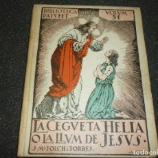 Libros antiguos: LA CEGUETA HELIA O LA LLUM DE JESUS PER JOSEP Mª FOLCH I TORRES- 1925. Lote 158299746