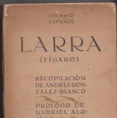 Libros antiguos: LARRA (FÍGARO): IDEARIO ESPAÑOL. RECOPILACIÓN DE ANDRÉS GONZÁLEZ BLANCO. HACIA 1910 . Lote 158400222
