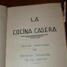 Libros antiguos: LA COCINA CASERA, RECETAS RECOPILADAS DEL PERIODICO BARCELONÉS ,EL DÍA GRÁFICO.BARCELONA 1931. Lote 158532526
