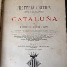 Libros antiguos: HISTORIA CRÍTICA (CIVIL Y ECLESIÁSTICA) DE CATALUÑA. ANTONIO DE BOFARULL. 9 TOMOS. Lote 158544281