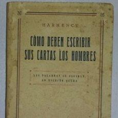 Libros antiguos: LIBRO COMO DEBEN ESCRIBIR SUS CARTAS LOS HOMBRES AÑO 1929. Lote 158602398