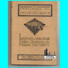 Libros antiguos: INSTALACION Y EQUIPO DE UN TALLER MODERNO DE PINTURA DECORATIVA ENCICLOPEDIA PINTOR DECORADOR SALÓ. Lote 158616122