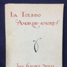 Libros antiguos: LA TOLEDO AMOR DE AMORES IVÁN SÁNCHEZ MIGUEL ED RAFAEL G MENOR 1932 AUTOGRAFO DEDICADO MANUSCRITO. Lote 158741874