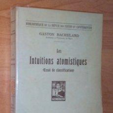 Libros antiguos: GASTON BACHELARD - LES INTUITIONS ATOMISTIQUES. ESSAI DE CLASSIFICATION - PARÍS, 1933 [1ª EDICIÓN]. Lote 158754434