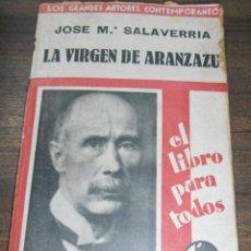Libros antiguos: LA VIRGEN DE ARANZAZU. JOSE Mª SALAVERRIA. LLOS GRANDES AUTORESCONTEMPORANEOS. 1931.. Lote 159048618