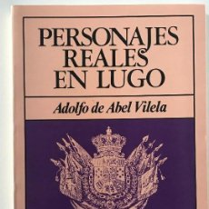 Libros antiguos: ADOLFO DE ABEL VILELA. PERSONAJES REALES EN LUGO. GALICIA. . Lote 159123946