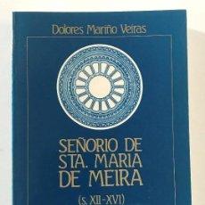 Libros antiguos: DOLORES MARIÑO VEIRAS. SEÑORIO DE STA. MARÍA DE MEIRA. S. XII-XVI. LUGO. GALICIA. . Lote 159124766