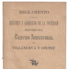 Libros antiguos: REGLAMENTO PARA EL RÉGIMEN DEL CENTRO INDUSTRIAL. IMPRENTA A. MILÁ. VILLANUEVA Y GELTRÚ- 1897. Lote 159232702