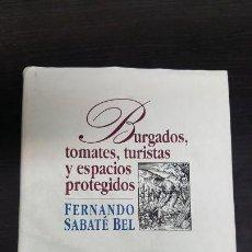 Libros antiguos: BURGADOS, TOMATES, TURISTAS Y ESPACIOS PROTEGIDOS (FERNANDO SABATE BEL) TAPA DURA. VER FOTOS.. Lote 159323790