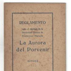 Libros antiguos: REGLAMENTO SOCIEDAD OBRERA DE SOCORROS MUTUOS LA AURORA DEL PORVENIR. SITGES. BARCELONA- 1922. Lote 159396502