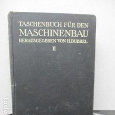 Libros antiguos: TASCHENBUCH FUR DEN MASCHINENBAU II.- HERAUSGEGEBEN VON H. DUBBEL (EN ALEMAN) 1929. Lote 159416334