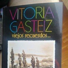 Libros antiguos: VITORIA GASTEIZ VIEJOS RECUERDOS... . Lote 159925546