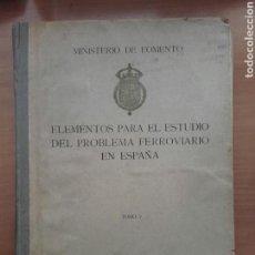 Libros antiguos: ELEMENTOS PARA EL ESTUDIO DEL PROBLEMA FERROVIARIO EN ESPAÑA. FRANCISCO A. CAMBÓ Y BATLLE. TOMO V.. Lote 159960626