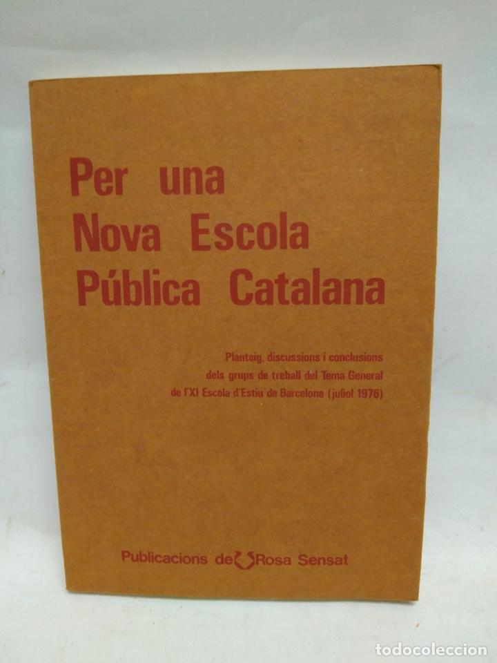 LIBRO - PER UNA NOVA ESCOLA PÚBLICA CATALANA - ROSA SENSAT / N-8455 (Libros Antiguos, Raros y Curiosos - Historia - Otros)