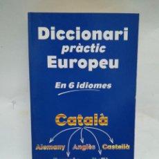 Libros antiguos: LIBRO - DICCIONARI PRÀCTIC EUROPEU - EN 6 IDIOMES - AVUI / N-8464. Lote 159972174