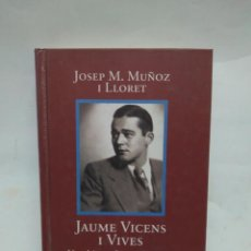 Libros antiguos: LIBRO - JAUME VICENS I VIVES - JOSEP M.MUÑOZ I LLORET / N-8467. Lote 159972586