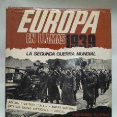 Libros antiguos: LIBRO - EUROPA EN LLAMAS 1939 - LA SEGUNDA GUERRA MUNDIAL / N-8667. Lote 160346530