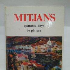 Libros antiguos: LIBRO - MITJANS - QUARANTA ANYS DE PINTURA / N-8687. Lote 160350862