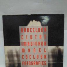 Libros antiguos: LIBRO - BARCELONA CIUTAT IMAGINADA - MANEL ESCLUSA - FOTOGRAFIES / N-8690. Lote 160351498