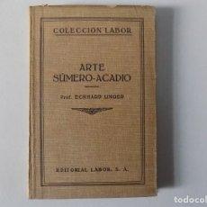 Libros antiguos: LIBRERIA GHOTICA. ECKHAR UNGER. ARTE SÚMERO-ACADIO. EDITORIAL LABOR 1931. ILUSTRADO.. Lote 160451666