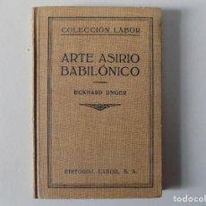 Libros antiguos: LIBRERIA GHOTICA. ECKHARD UNGER. ARTE ASIRIO BABILÓNICO. 1932. EDITORIAL LABOR. ILUSTRADO.. Lote 160459618