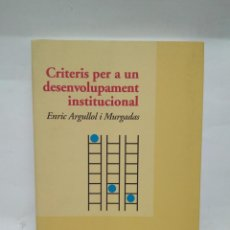 Libros antiguos: LIBRO - CRITERIS PER A UN DESENVOLUPAMENT INSTITUCIONAL - ENRIC / N-8713. Lote 160512038