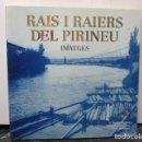 Libros antiguos: RAIS I RAIERS DEL PIRINEU, IMATGES.---PORTET, ÀNGEL (COORDINACIÓ I DOCUMENTACIÓ); BOIXAREU, TAMÓN, Y. Lote 160519078