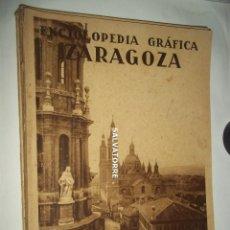 Libros antiguos: ENCICLOPEDIA GRAFICA. ZARAGOZA. EDITORIAL CERVANTES AÑOS 30. Lote 160531090