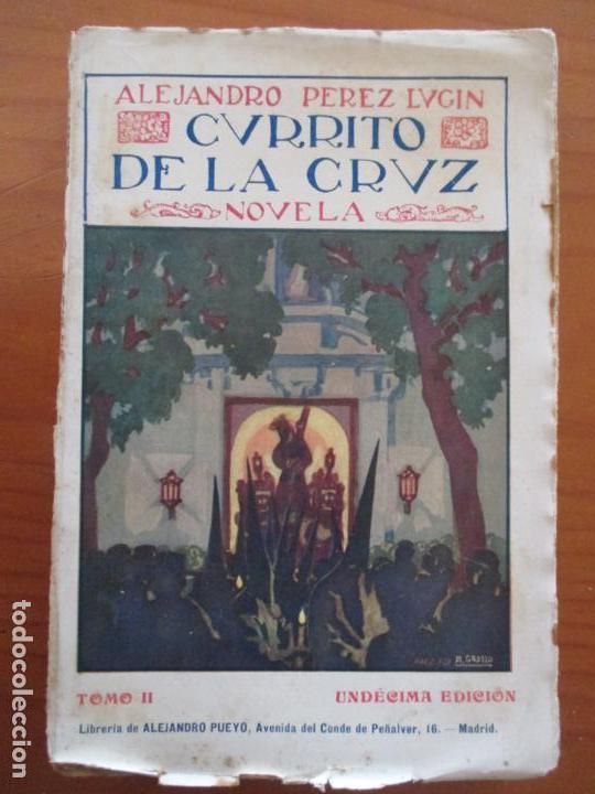 Libros antiguos: CURRITO DE LA CRUZ. 2 TOMOS. ALEJANDRO PÉREZ LUGIN. 1924. NOVELA. 11ª EDICIÓN - Foto 5 - 160673102