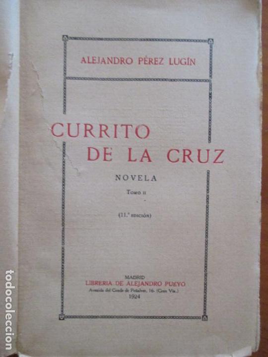 Libros antiguos: CURRITO DE LA CRUZ. 2 TOMOS. ALEJANDRO PÉREZ LUGIN. 1924. NOVELA. 11ª EDICIÓN - Foto 6 - 160673102