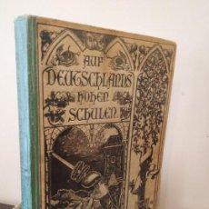 Libros antiguos: AUF DEUTSCHLANDS HOHEN SCHULEN - EN LAS ESCUELAS SECUNDARIAS ALEMANAS. Lote 160703006