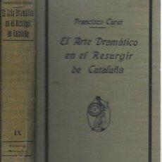 Libros antiguos: EL ARTE DRAMÁTICO EN EL RESURGIR DE CATALUÑA / FRANCISCO CURET. BCN : MINERVA, S.A. 18X12CM. 406 P.. Lote 161103266