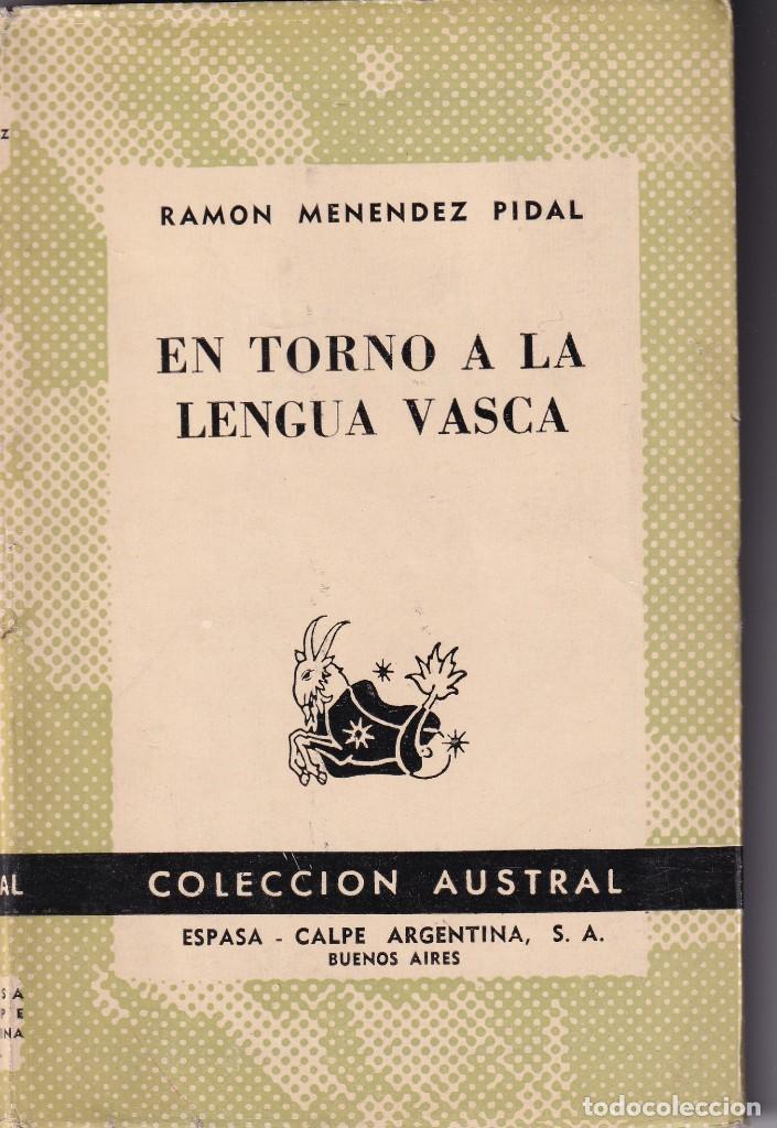 RAMÓN MENÉNDEZ PIDAL: EN TORNO A LA LENGUA VASCA. 1962. AUSTRAL PAÍS VASCO (Libros Antiguos, Raros y Curiosos - Ciencias, Manuales y Oficios - Otros)