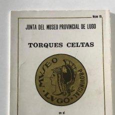 Libros antiguos: JUNTA DEL MUSEO PROVINCIAL DE LUGO. TORQUES CELTAS EN EL MUSEO PROVINCIAL DE LUGO. GALICIA. . Lote 161497334