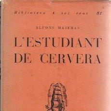 Libros antiguos: L' ESTUDIANT DE CERVERA / ALFONS MASERAS. BADALONA : PROA, 1935. 17X12 CM. 240 P. A TOT VENT, 81. Lote 161749434